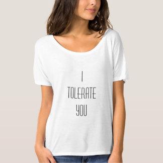 Jag tolererar dig t shirt