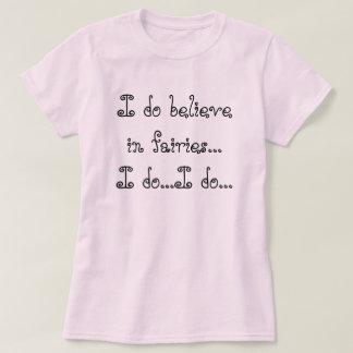 Jag tror i älvor,… som jag gör… mig gör… tee shirt