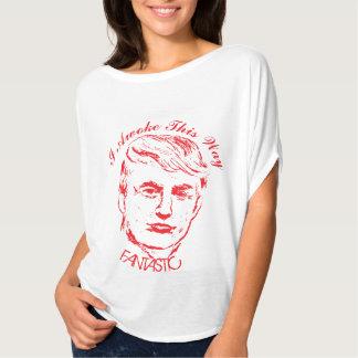 Jag vaknade hitåt: FANTASTISKT! DONALD TRUMP   T Shirt