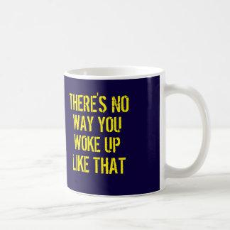 Jag vaknade upp något liknande denna roliga kaffemugg