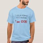 Jag var en ateistkassalåda som jag realiserade, tshirts