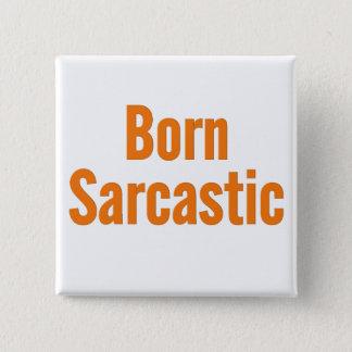 Jag var fött sarkastiskt standard kanpp fyrkantig 5.1 cm