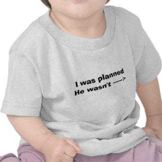 Jag var planerat honom var inte -----> t shirt