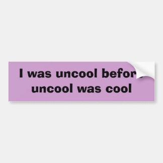 Jag var uncool, för uncool, var kall bildekal
