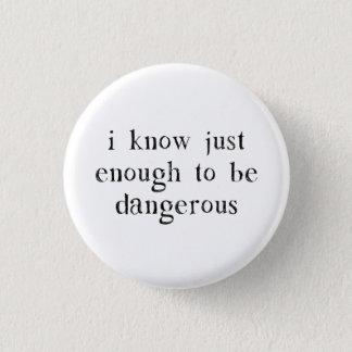 Jag vet precis nog för att vara farlig mini knapp rund 3.2 cm
