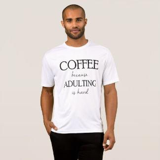 Kaffe, därför att Adulting är den för manar hårda T-shirts
