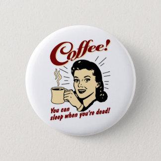 Kaffe! Du kan sova, när du är död! Standard Knapp Rund 5.7 Cm