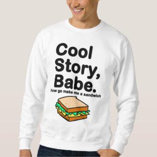 Kall berättelse, Babe. Gör nu går jag en smörgås Sweatshirt
