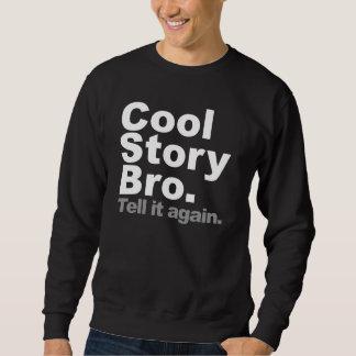 Kall berättelse Bro. Berätta den igen Sweatshirt