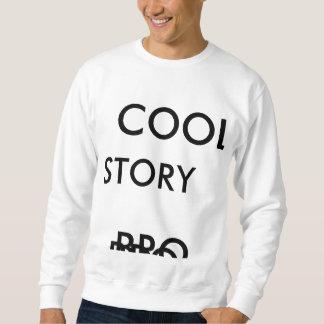 kall berättelse bro. sweatshirt