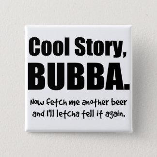 Kall berättelse, Bubba Standard Kanpp Fyrkantig 5.1 Cm