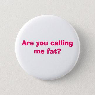 Kallar du mig tjock? standard knapp rund 5.7 cm