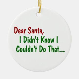 Kära Santa, visste jag inte att jag inte kunde Julgransprydnad Keramik