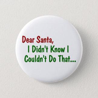 Kära Santa, visste jag inte att jag inte kunde Standard Knapp Rund 5.7 Cm