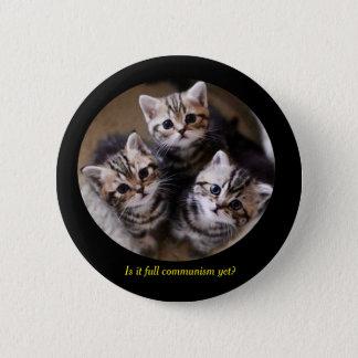 """Kattungar """"är det full kommunism ännu? """", standard knapp rund 5.7 cm"""