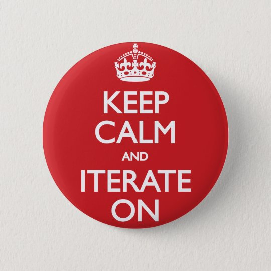 Keep calm and iterate on standard knapp rund 5.7 cm