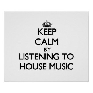 Keep calm by listening to HOUSE MUSIC Print