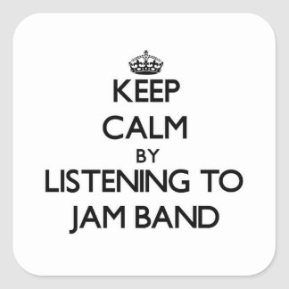 Keep calm by listening to JAM BAND Square Sticker