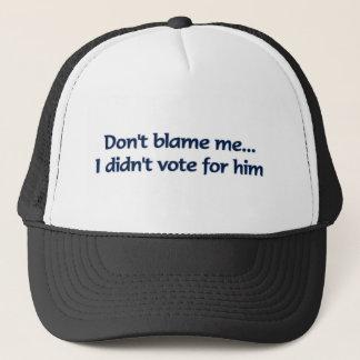 Klandra inte mig…, Jag röstade inte för honom Truckerkeps