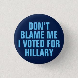 """""""Klandra inte mig som jag röstade för Hillary"""" Mini Knapp Rund 3.2 Cm"""