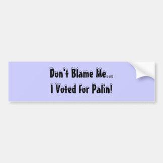 Klandra inte mig,… som jag röstade för Palin! Bildekal
