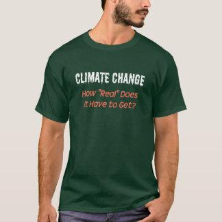 """Klimatförändring: Hur """"verkligt"""" måste den få? T Shirts"""