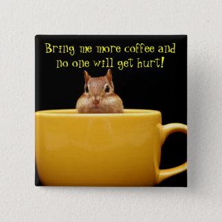 Komma med mig mer kaffe… standard kanpp fyrkantig 5.1 cm