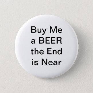 Köp mig en öl End är nära Standard Knapp Rund 5.7 Cm