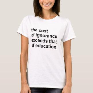 Kosta av okunnighet överskrider det av utbildning tshirts