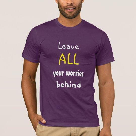 Lämna ALLA dina bekymmer bak T-shirts