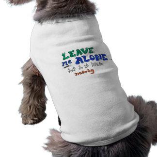 """""""Lämna mig den närliggande"""" älsklings- T-tröja för Hundtröja"""