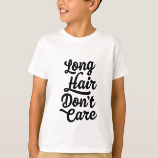 Långt hår att bry sig inte ungeT-tröja T-shirts