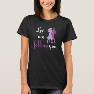 Låt mig följa dig tshirts