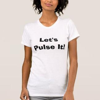 Låt oss pulsera det! t shirt
