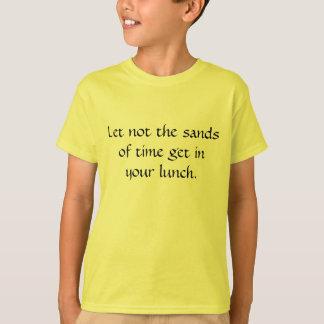 Låtet inte sandsna av tid få i din lunch. t-shirt