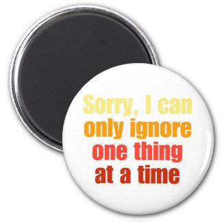 Ledsen kan jag endast ignorera en sak på en tid magnet för kylskåp