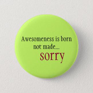 Ledsna Awesomeness är fött som inte göras… Standard Knapp Rund 5.7 Cm