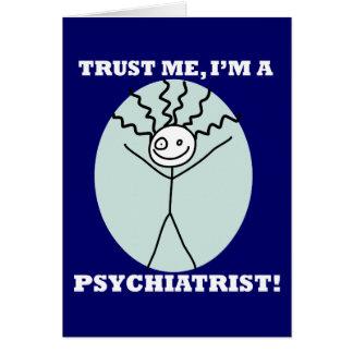 Lita på mig I-förmiddagen en psykiater Hälsningskort