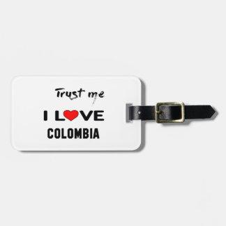 Lita på mig som jag älskar Colombia. Bag Tag