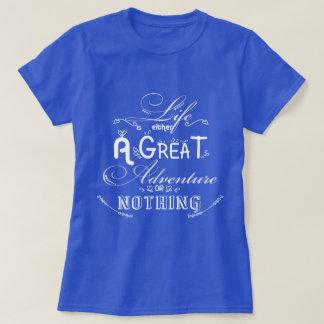 Liv är antingen ett underbart äventyr eller t-shirts