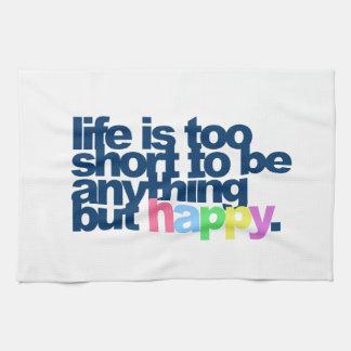 Liv är för kort att vara något men happy. kökshandduk