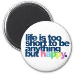 Liv är för kort att vara något men happy. kylskåpmagneter