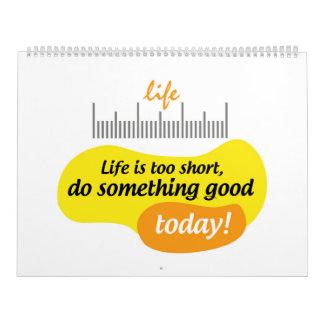 Liv är för kort, gör något som är bra i dag! kalender