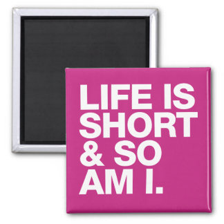 Liv är kort & så förmiddagen mig det roliga magnet