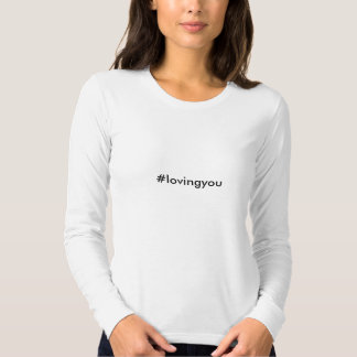 #lovingyou tee shirts