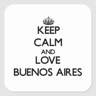 Lugna behålla och kärlek Buenos Aires Fyrkantigt Klistermärke