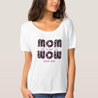 Mamman är precis uppochnervänd wow t-shirts