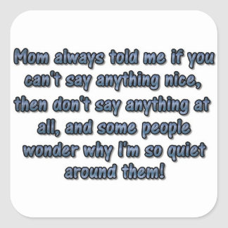 Mamman berättade alltid mig… fyrkantigt klistermärke