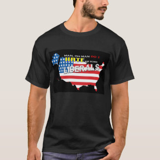 MAN OH-MAN….,LIBERAL PERSON TEE