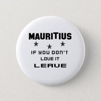 Mauritius, om du inte älskar det, lämna standard knapp rund 5.7 cm